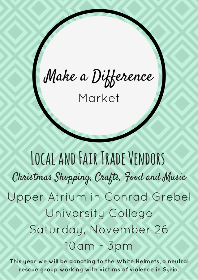 Make a Difference Market | Local and Fair Trade Vendors | Christmas Shopping, Crafts, Food and Music | Upper Atrium in Conrad Grebel University College | Saturday, November 26 | 10am -- 3pm | This year we will be donating to the White Helmets, a neutral rescue group working with victims of violence in Syria