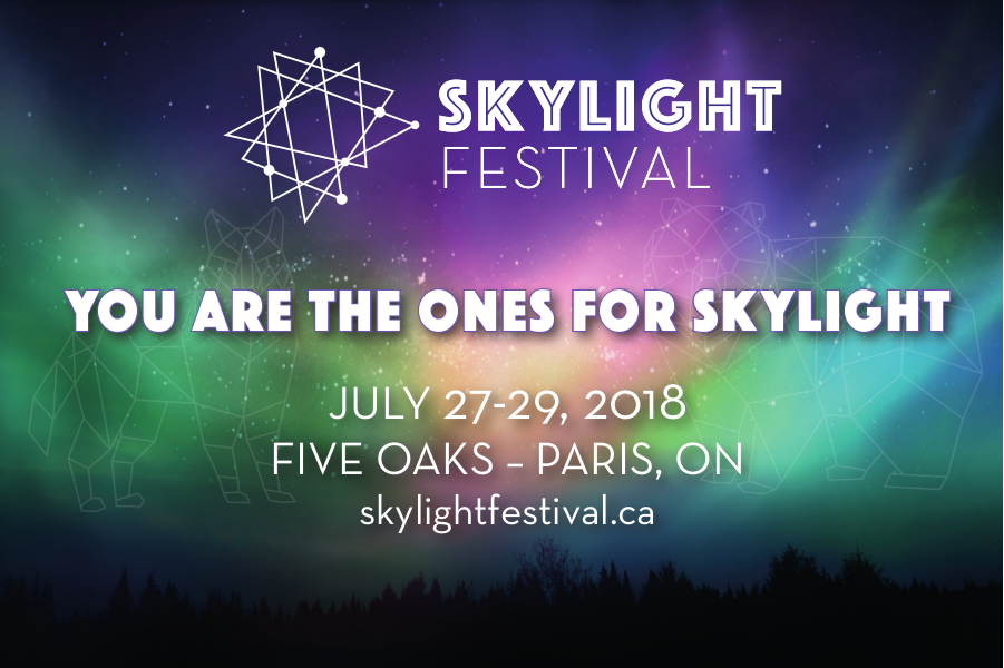 Skylight Festival | You Are The Ones For Skylight | July 27-29, 2018 | Five Oaks - Paris, ON | skylightfestival.ca