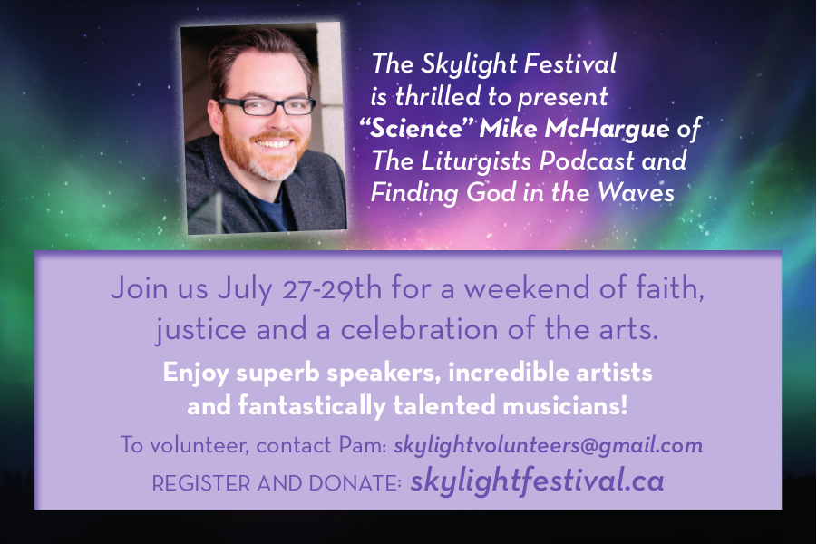 The Skylight Festival is thrilled to present Science Mike McHargue of The Liturgists Podcast and Finding God In The Waves | Join us July 27-29th for a weekend of faith, justice and a celebration of the arts. | Enjoy superb speakers, incredible artists and fantastically talented musicians! | To volunteer, contact Pam: skylightvolunteers@gmail.com | Register and Donate: skylightfestival.ca