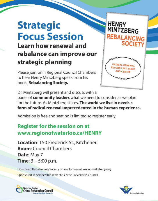 Strategic Focus Session | Learn how renewal and rebalance can improve our strategic planning | Please join us in Regional Council Chambers to hear Henry Mintzberg speak from his book Rebalancing Society. | Dr. Mintzberg will present and discuss with a panel of community leaders what we need to consider as we plan for the future. As Mintzberg states,